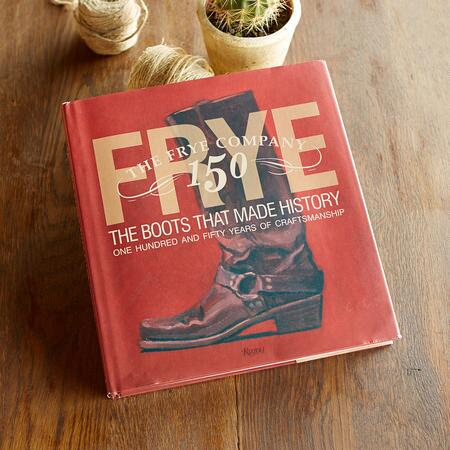 FRYE: THE BOOTS THAT MADE HISTORY—150 YEARS OF CRAFTSMANSHIP