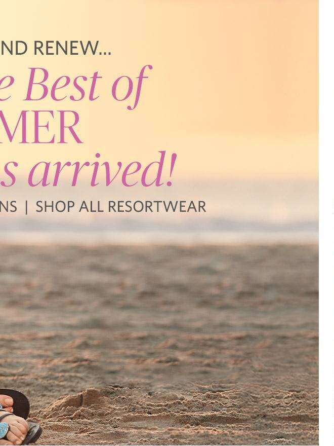 The Best of Summer Has Arrived- Shop All Resortwear