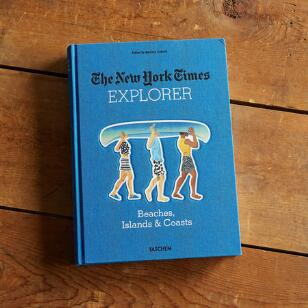 THE NEW YORK TIMES EXPLORER BEACHES, ISLANDS & COASTS BOOK